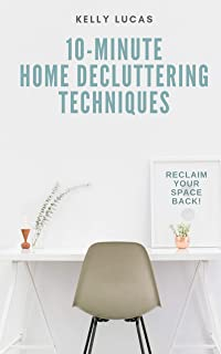 10-MINUTE Home Decluttering Techniques: Reclaim Your Space Back!