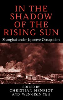 In the Shadow of the Rising Sun: Shanghai under Japanese Occupation