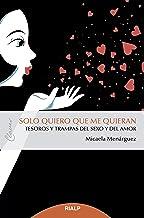 Solo quiero que me quieran: Tesoros y trampas del sexo y del amor (Claves) (Spanish Edition)