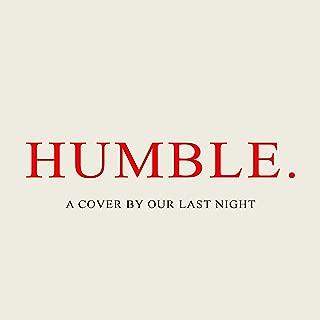 Humble. [Explicit]