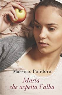 Marta che aspetta l'alba: La rivoluzione di Franco Basaglia nel racconto dell'infermiera che lavorò con lui