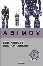 Los Robots del amanecer (Serie de los robots nº 4)