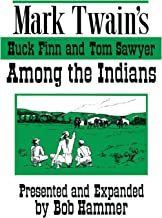 Mark Twain's Huck Finn and Tom Sawyer Among the Indians: Continued by Bob Hammer With Some Original Poetry