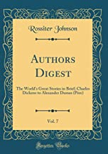 Authors Digest, Vol. 7: The World's Great Stories in Brief; Charles Dickens to Alexander Dumas (Père) (Classic Reprint)