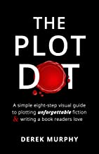 The Plot Dot: An eight-step visual guide to plotting unforgettable fiction and writing a book readers love. (English Edition)