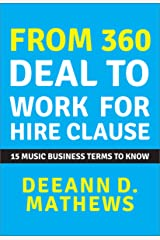 From 360 Deal to Work For Hire: 15 Music Business Terms to Know Kindle Edition