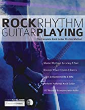 Rock Rhythm Guitar Playing: The Complete Rock Guitar Rhythm Method (Play rock guitar)