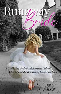 Runaway Bride: A Titillating, Feel-Good Romance Tale of Betrayal and the Reunion of Long-Lost Love