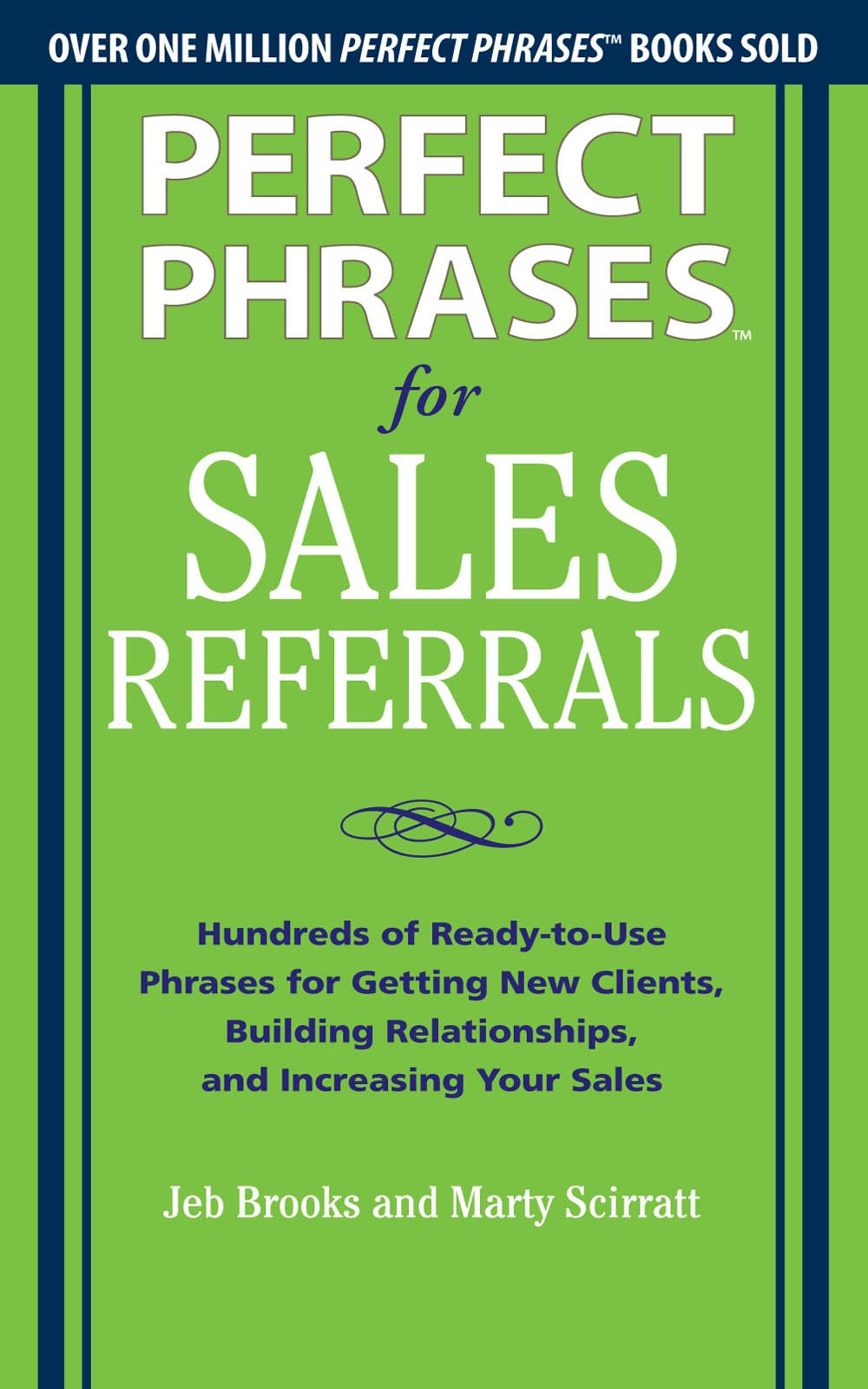 Perfect Phrases for Sales Referrals: Hundreds of Ready-to-Use Phrases for Getting New Clients, Building Relationships, and Increasing Your Sales: Hundreds ... Relationships, Increasing Your Sales