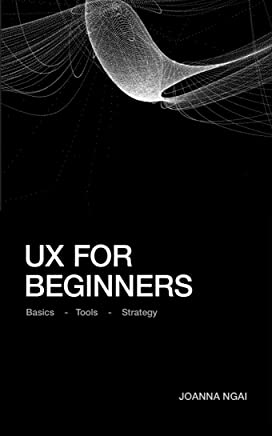 UX for Beginners: A practical handbook on the space of user experience design and strategy. (English Edition)