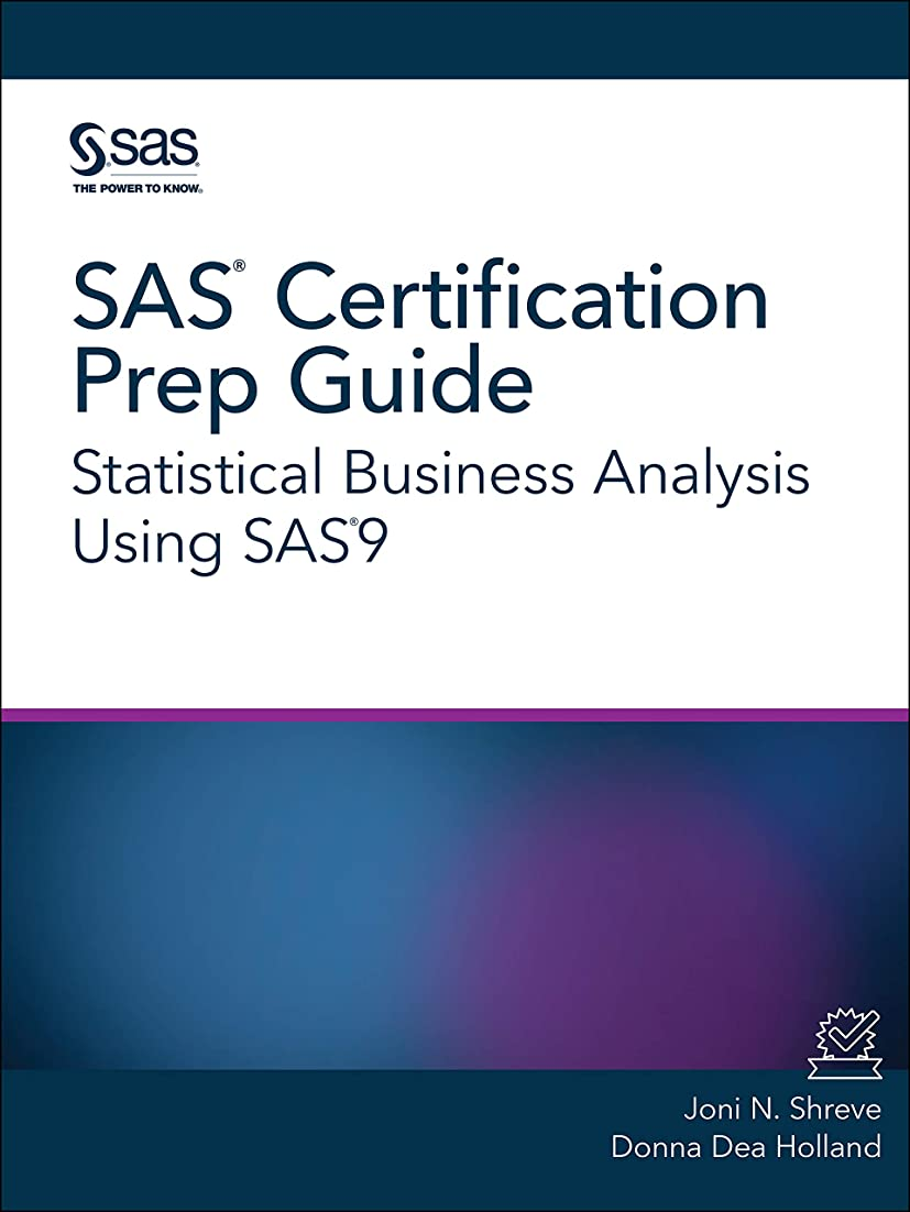 ライター小康安定しましたSAS Certification Prep Guide: Statistical Business Analysis Using SAS9 (English Edition)
