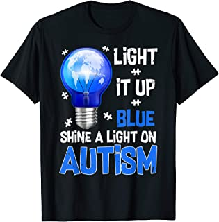 Light It Up Blue Shine A Light On Autism Awareness T Shirt