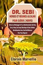 DR. SEBI HERBES ET RÉGIMES ALCALINS POUR GUÉRIR L'HERPÈS: Grâce Au Nettoyage Et À La Désintoxication Du Foie, De La Peau, ...
