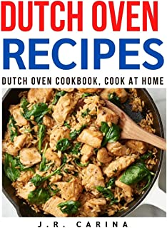 Dutch Oven Recipes: Dutch Oven Cookbook, Cook at Home