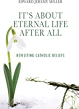 It's About Eternal Life After All: Revisiting Catholic Beliefs