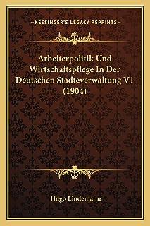 Arbeiterpolitik Und Wirtschaftspflege In Der Deutschen Stadteverwaltung V1 (1904)