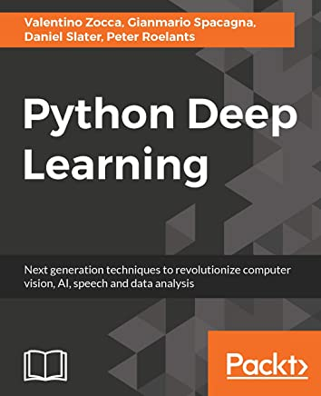 Python Deep Learning: Next generation techniques to revolutionize computer vision, AI, speech and data analysis (English Edition)