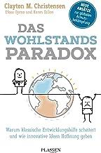 Das Wohlstandsparadox: Warum klassische Entwicklungshilfe scheitert und wie innovative Ideen Hoffnung geben (German Edition)