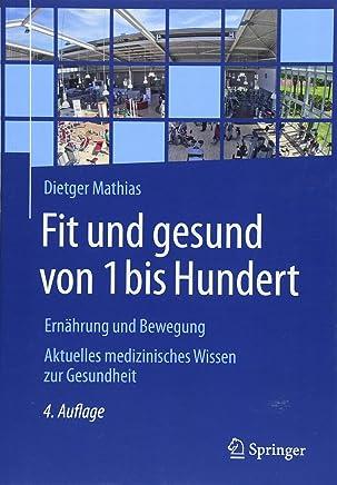 Fit Und Gesund Von 1 Bis Hundert: Ernährung Und Bewegung - Aktuelles Medizinisches Wissen Zur Gesundheit