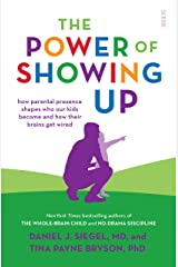 The Power of Showing Up: how parental presence shapes who our kids become and how their brains get wired (Mindful Parenting) Kindle Edition
