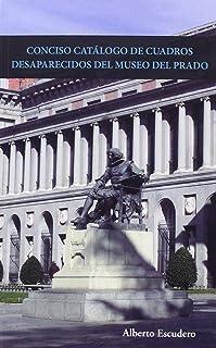 CONCISO CATÁLOGO DE CUADROS DESAPARECIDOS DEL MUSEO DEL PRADO.