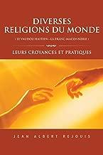 Diverses Religions Du Monde ( Le Vaudou Haitien---La Franc_Maconnerie ): Leurs Croyances Et Pratiques (French Edition)