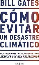 Cómo evitar un desastre climático: Las soluciones que ya tenemos y los avances que aún necesitamos