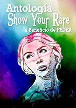 Antología Show Your Rare: Beneficio a FEDER (Spanish Edition)