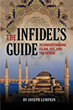 The Infidel's Guide To Understanding Islam, ISIS, and the Quran