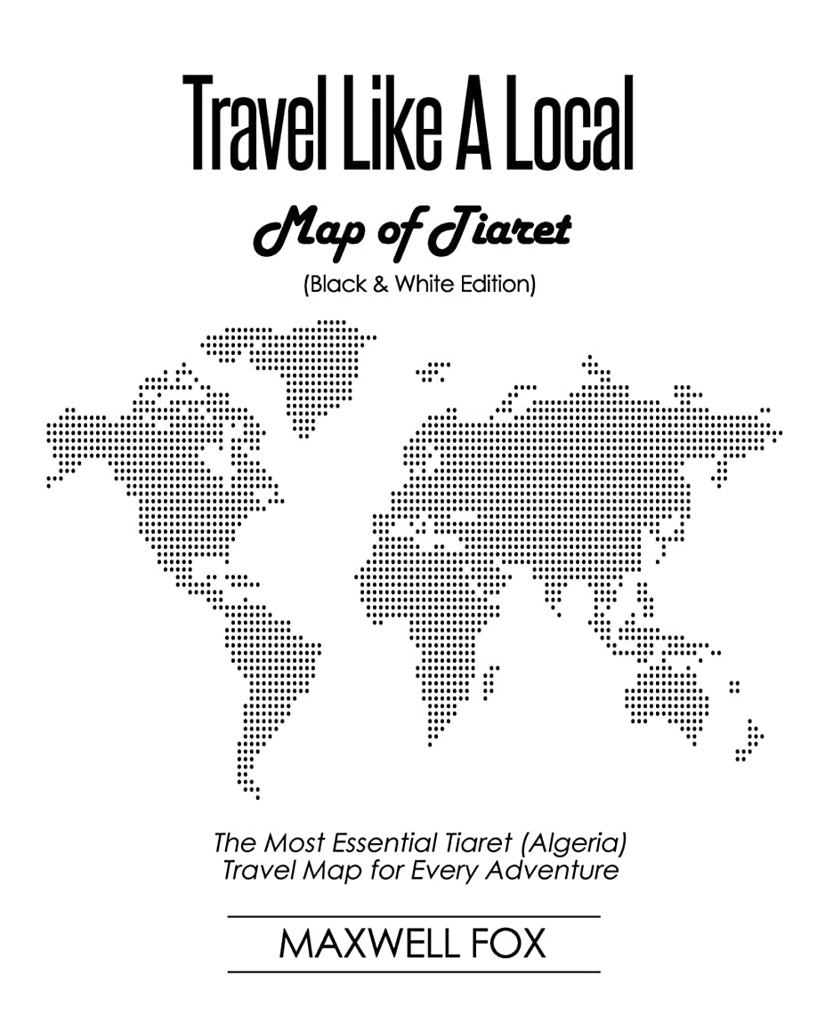 Travel Like a Local - Map of Tiaret (Black and White Edition): The Most Essential Tiaret (Algeria) Travel Map for Every Adventure