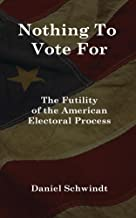 Nothing To Vote For: The Futility of the American Electoral Process