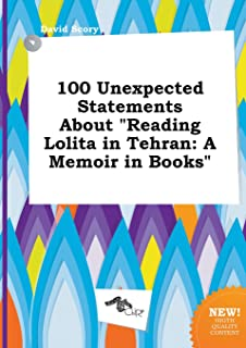 100 Unexpected Statements about Reading Lolita in Tehran: A Memoir in Books