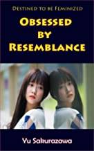 Obsessed by Resemblance: Destined to be Feminized
