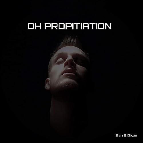Ben S Dixon - Oh Propitiation (2020)