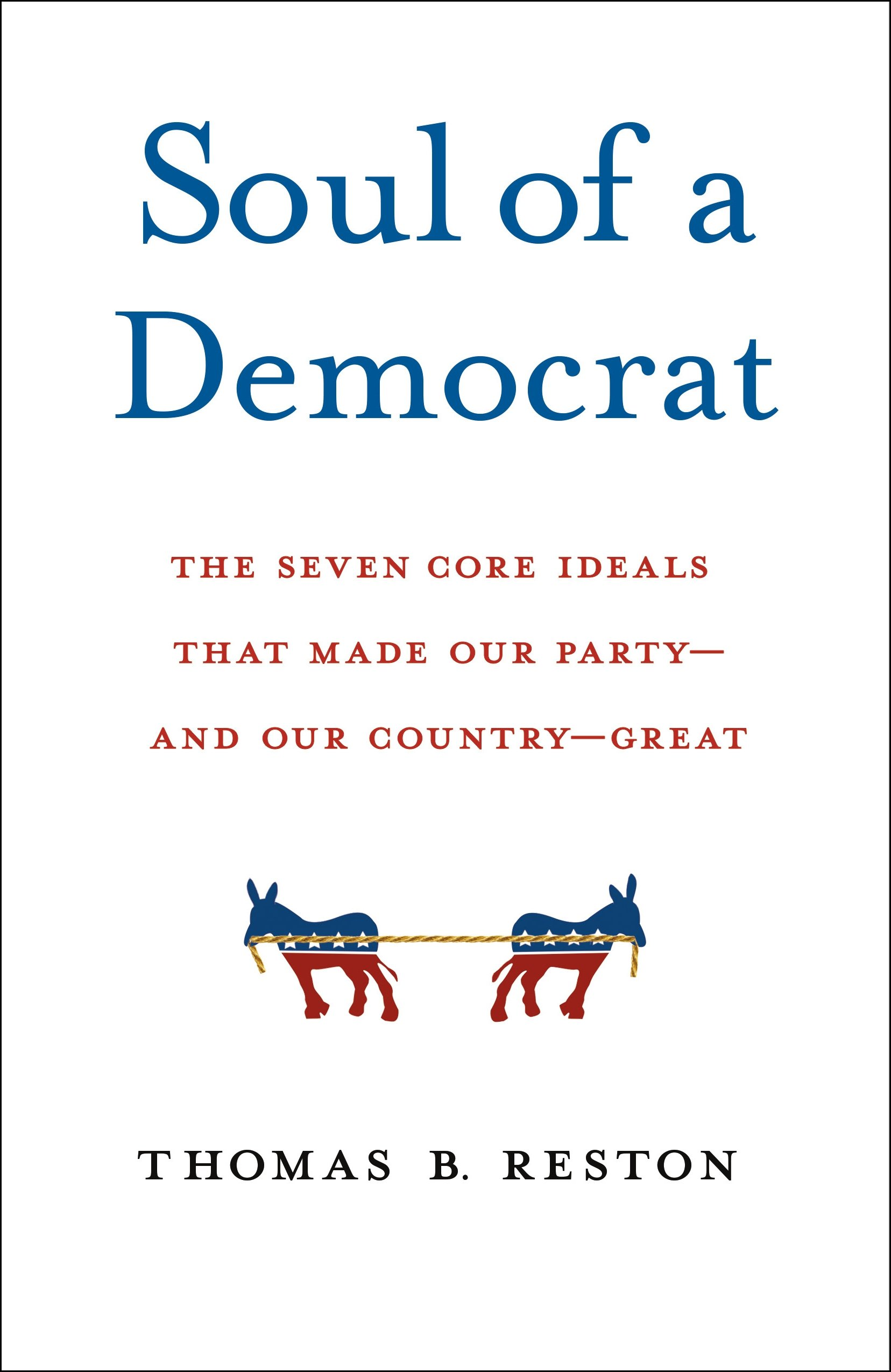 Image OfSoul Of A Democrat: The Seven Core Ideals That Made Our Party - And Our Country - Great (English Edition)