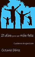 21 días para ser más feliz: Cuaderno de ejercicios (Spanish Edition)