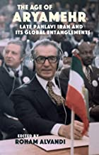 The Age of Aryamehr: Late Pahlavi Iran and Its Global Entanglements (Gingko-st. Andrews)