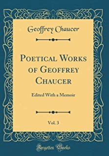 Poetical Works of Geoffrey Chaucer, Vol. 3: Edited with a Memoir (Classic Reprint)