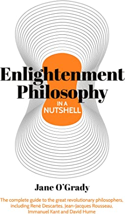 Enlightenment Philosophy in a Nutshell: The complete guide to the great revolutionary philosophers, including René Descartes, Jean-Jacques Rousseau, Immanuel Kant, and David Hume (English Edition)