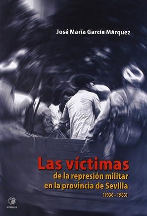 Las víctimas de la represión militar en la provincia de Sevilla, 1936-1963