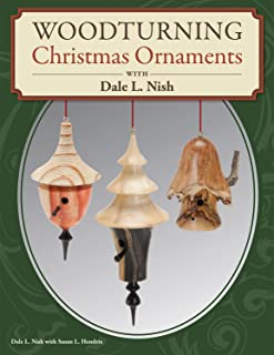 Woodturning Christmas Ornaments with Dale L. Nish (Fox Chapel Publishing) Step-by-Step Instructions & Photos for 12 Elegant Wood-Turned Pieces to Decorate Your Tree and Deck the Halls for the Holidays