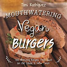 Mouthwatering Vegan Burgers: 100 Amazing Recipes That Give an Old Classic a New Twist (English Edition)