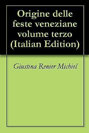 Origine delle feste veneziane volume terzo
