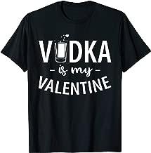 Vodka Is My Valentine Anti-Valentine's Day T-Shirt
