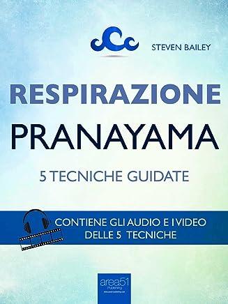 Respirazione. 5 tecniche di pranayama: Tecniche guidate