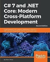 C# 7 and .NET Core: Modern Cross-Platform Development: Create powerful cross-platform applications using C# 7, .NET Core, and Visual Studio 2017 or Visual Studio Code, 2nd Edition