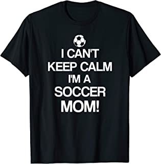 I Can't Keep Calm I'm A Soccer Mom T Shirt
