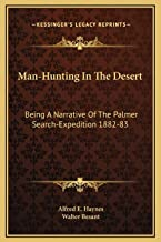 Man-Hunting In The Desert: Being A Narrative Of The Palmer Search-Expedition 1882-83