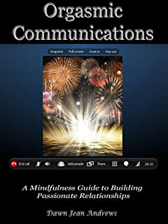 Orgasmic Communications: A Mindfulness Guide to Building Passionate Relationships