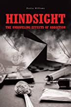 Hindsight: The Unraveling Effects of Addiction PDF